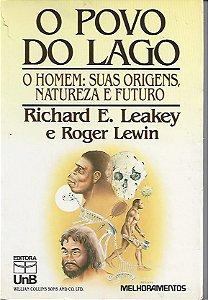 Livro o Povo do Lago: o Homem: suas Origens, Natureza e Futuro Autor Richard E. Leakey, Roger Lewin (1988) [usado]