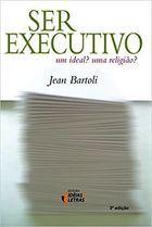 Livro Ser Executivo: um Ideal? Uma Religião? Autor Jean Bartoli (2005) [usado]
