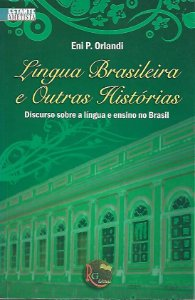 Livro Língua Brasileira e Outras Histórias: Discurso sobre a Língua e Ensino no Brasil Autor Eni P. Orlandi (2009) [usado]