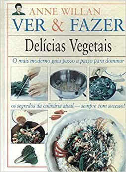 Livro Ver e Fazer - Delícias Vegetais Autor Anne Willian (1995) [usado]