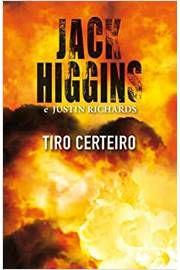 Livro Tiro Certeiro Autor Jack Higgins; Justin Richards (2011) [usado]