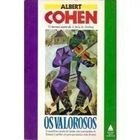 Livro os Valorosos Autor Albert Cohen (1988) [usado]
