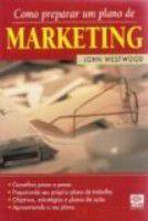 Livro Como Preparar um Plano de Marketing Autor John Westwood (1996) [usado]