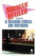 Livro a Maior Coisa do Mundo Autor Norman Mailer (1985) [usado]