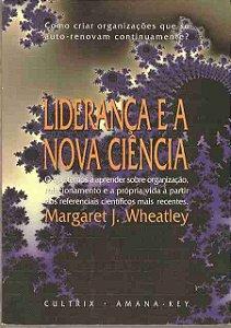 Livro Liderança e a Nova Ciência Autor Margaret J. Wheatley (1999) [usado]
