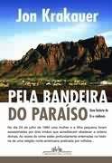 Livro pela Bandeira do Paraíso Autor Jon Krakauer (2003) [usado]