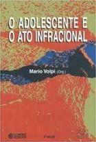 Livro o Adolescente e o Ato Infracional Autor Mario Volpi (org.) (2006) [usado]