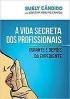 Livro a Vida Secreta dos Profissionais Autor Suely Cândido, Cristina Hebling Campos (2012) [usado]