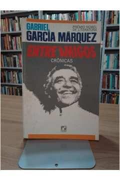 Livro entre Amigos - Crônicas Autor Gabriel García Márquez (1982) [usado]
