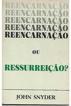 Livro Reencarnação ou Ressurreição Autor John Snyder (1988) [usado]