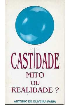 Livro Castidade: Mito ou Verdade? Autor Antonio de Oliveira Faria (1989) [usado]