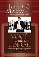 Livro Você Nasceu para Liderar Autor John C. Maxwell (2008) [usado]