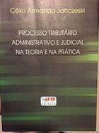 Livro Processo Tributário Administrativo e Judicial na Teoria... Autor Célio Armando Janczeski (2004) [usado]