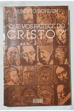 Livro que Vos Parece do Cristo? Autor Huberto Rohden [usado]