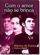 Livro com o Amor Não Se Brinca Autor Mônica de Castro (2002) [usado]