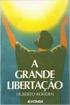 Livro a Grande Libertação Autor Huberto Rohden (1980) [usado]