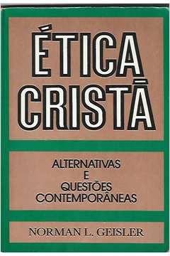 Livro Ética Cristã: Alternativas e Questões Contemporâneas Autor Norman L. Geisler (1988) [usado]