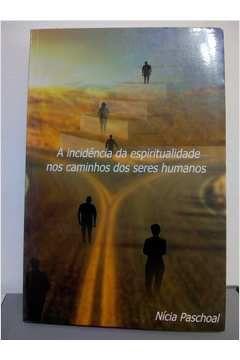 Livro a Incidência da Espiritualidade nos Caminhos dos Seres Humanos Autor Nícia Paschoal [usado]
