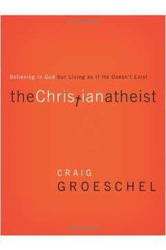 Livro The Christian Atheist Autor Craig Groeschel (2010) [usado]