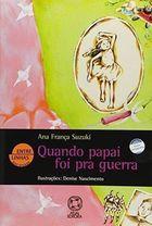 Livro Quando Papai Foi Pra Guerra Autor Ana Franca Suzuki (2005) [usado]