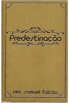 Livro Predestinação Autor Rev. Samuel Falcão (1981) [usado]