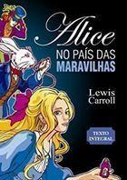 Livro Alice no País das Maravilhas (texto Integral) Autor Lewis Carroll (2017) [usado]