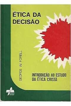 Livro Ética da Decisão Autor George W. Forell (1989) [usado]