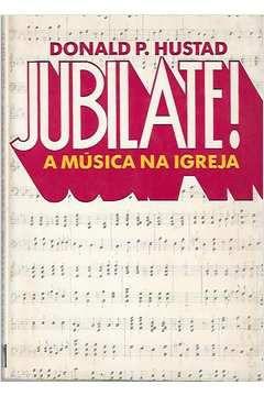 Livro Jubilate! a Música na Igreja Autor Donald P. Hustad (1981) [usado]