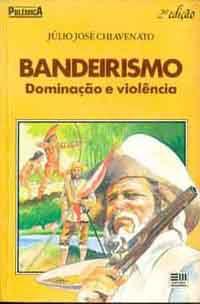 Livro Bandeirismo, Dominação e Violência Autor Júlio José Chiavenato (1991) [usado]