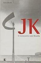 Livro Jk. o Reencontro com Brasília Autor Vera Brant (2002) [usado]