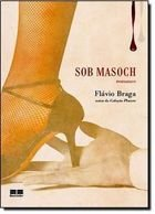 Livro sob Masoch Autor Flávio Braga (2010) [usado]