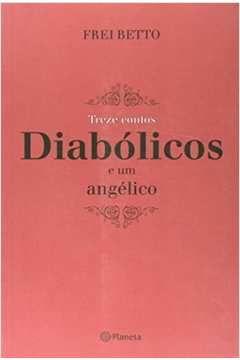 Livro Treze Contos Diabólicos e um Angélico Autor Frei Betto (2005) [usado]