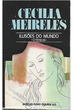 Livro Ilusões do Mundo (crônicas) Autor Cecília Meireles (1976) [usado]