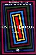 Livro os Histéricos Autor Teixeira Coelho e Jean - Claude Bernardet (1993) [usado]