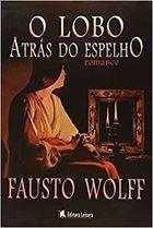 Livro o Lobo Atrás do Espelho Autor Fausto Wolff (2007) [usado]