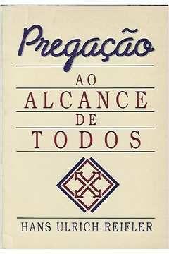 Livro Pregação ao Alcance de Todos Autor Hans Ulrich Reifler (1989) [usado]