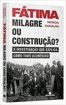 Livro Fátima: Milagre ou Construção? Autor Patricia Carvalho (2017) [usado]