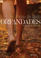 Livro Orfandades: o Destino das Ausências Autor Pe. Fábio de Melo (2012) [usado]