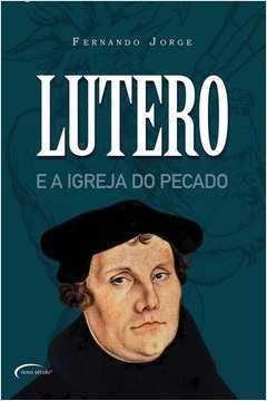 Livro Lutero e a Igreja do Pecado Autor Fernando Jorge (2007) [usado]
