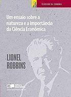 Livro um Ensaio sobre a Natureza e a Importância da Ciência Econômica Autor Llionel Robbins (2012) [usado]