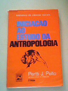Livro Iniciação ao Estudo da Antropologia Autor Pertti J. Pelto (1971) [usado]
