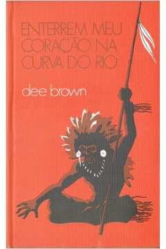 Livro Enterrem Meu Coração na Curva do Rio Autor Dee Brown (1976) [usado]