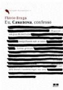 Livro Eu, Casanova, Confesso Autor Flávio Braga (2008) [usado]