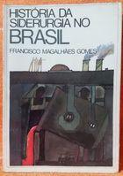 Livro História da Siderurgia no Brasil Autor Francisco Magalhães Gomes (1983) [usado]