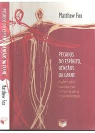 Livro Pecados do Espírito, Bençãos da Carne Autor Matthew Fox (2004) [usado]