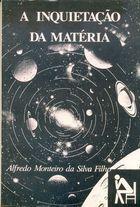 Livro a Inquietação da Matéria Autor Alfredo Monteiro da Silva Filho (1993) [usado]