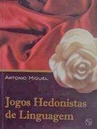 Livro Jogos Hedonistas de Linguagem Autor Antonio Miguel (2008) [usado]