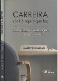 Livro Carreira: Você é Aquilo que Faz Autor Idalberto Chiavenato (2006) [usado]