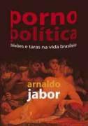 Livro Porno Política Autor Arnaldo Jabor (2006) [usado]