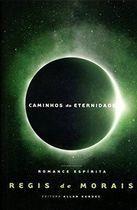 Livro Caminhos da Eternidade Autor Régis de Morais (2013) [usado]
